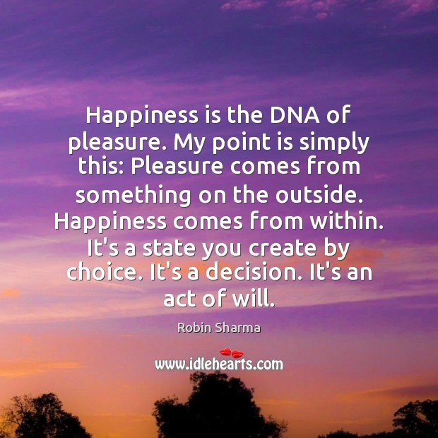 Image, Happiness is the DNA of pleasure. My point is simply this: Pleasure