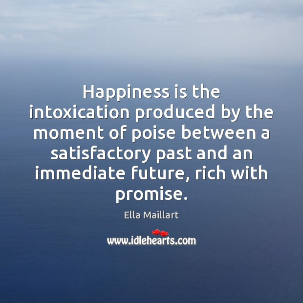 Image, Happiness is the intoxication produced by the moment of poise between a