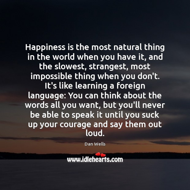 Happiness is the most natural thing in the world when you have Dan Wells Picture Quote