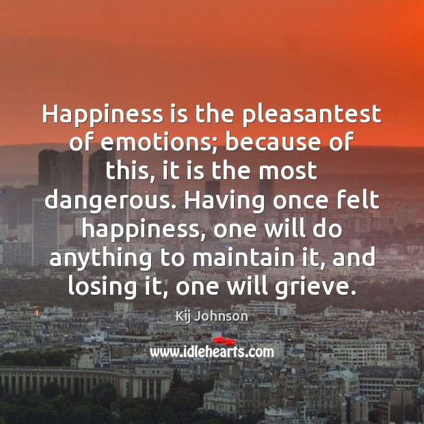 Happiness is the pleasantest of emotions; because of this, it is the Happiness Quotes Image