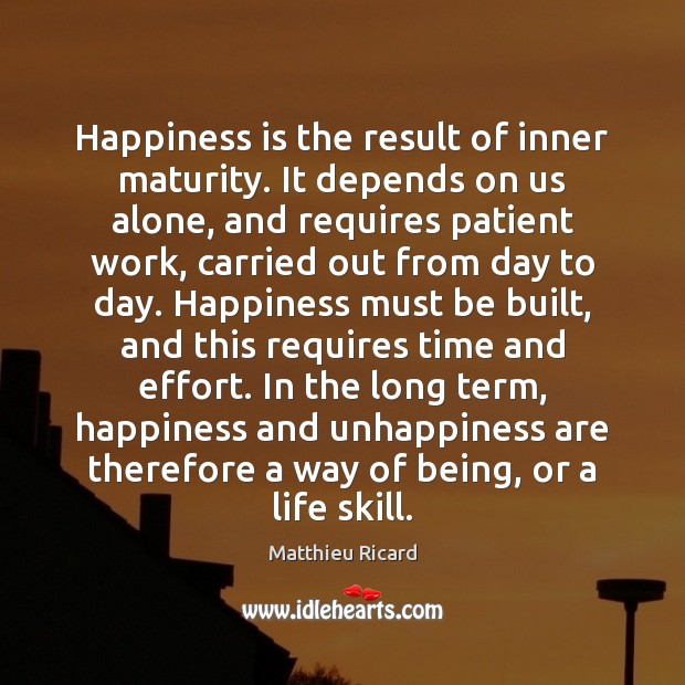 Happiness is the result of inner maturity. It depends on us alone, Matthieu Ricard Picture Quote