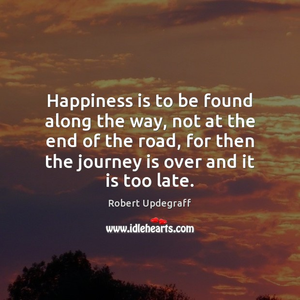Happiness is to be found along the way, not at the end Image