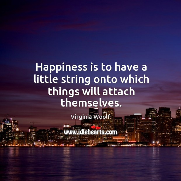Image, Happiness is to have a little string onto which things will attach themselves.