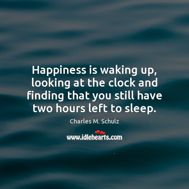 Image, Happiness is waking up, looking at the clock and finding that you