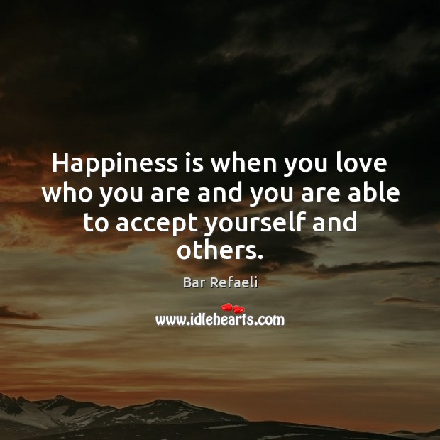 Image, Happiness is when you love who you are and you are able to accept yourself and others.