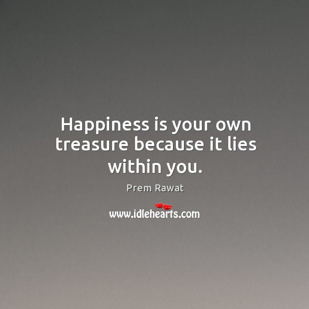 Happiness is your own treasure because it lies within you. Image