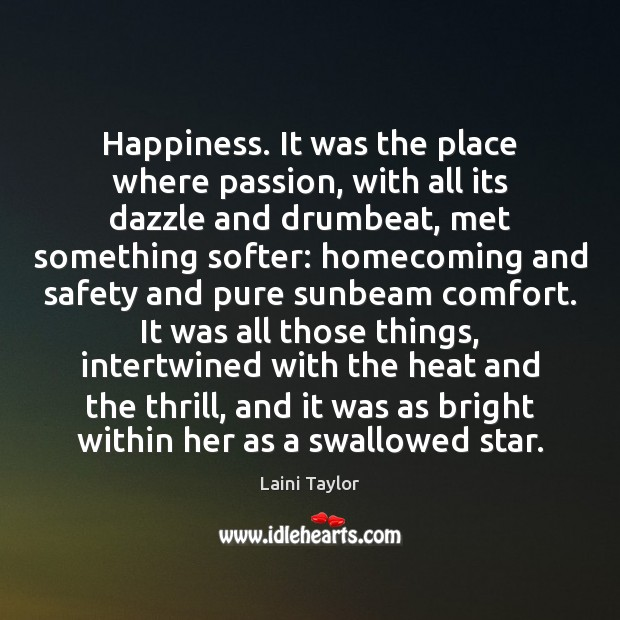 Happiness. It was the place where passion, with all its dazzle and Laini Taylor Picture Quote