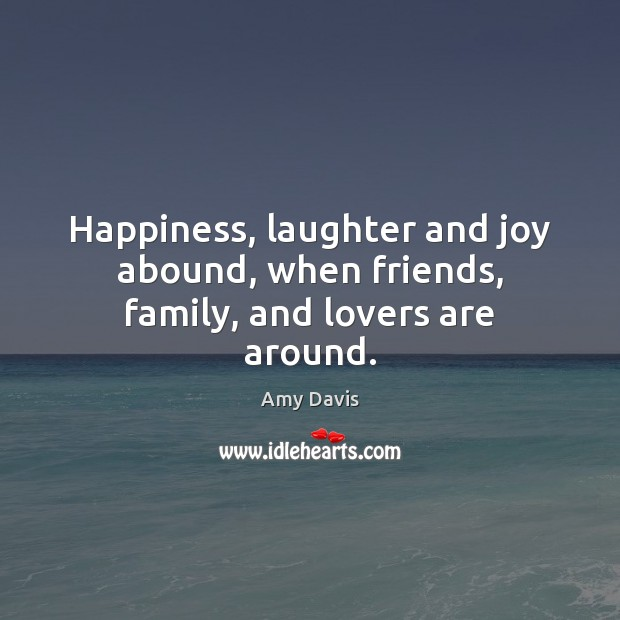Image, Happiness, laughter and joy abound, when friends, family, and lovers are around.
