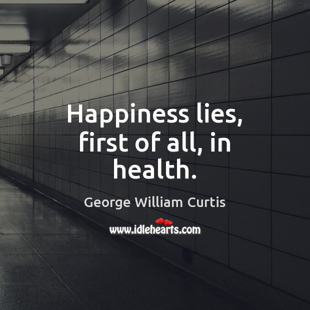 Happiness lies, first of all, in health. Image