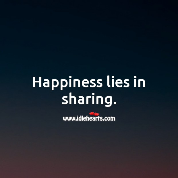 Happiness lies in sharing. Happiness Quotes Image