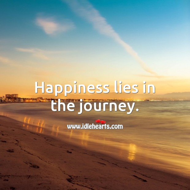 Happiness lies in the journey. Happiness Quotes Image