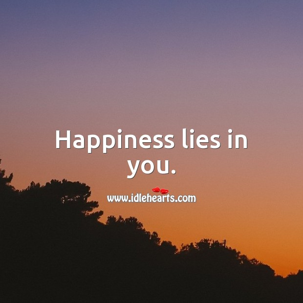 Happiness lies in you. Happiness Quotes Image