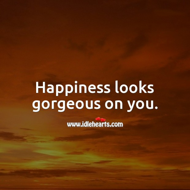 Happiness looks gorgeous on you. Beautiful Love Quotes Image