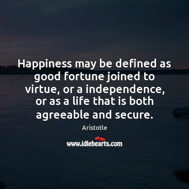 Image, Happiness may be defined as good fortune joined to virtue, or a