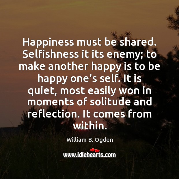 Happiness must be shared. Selfishness it its enemy; to make another happy Image