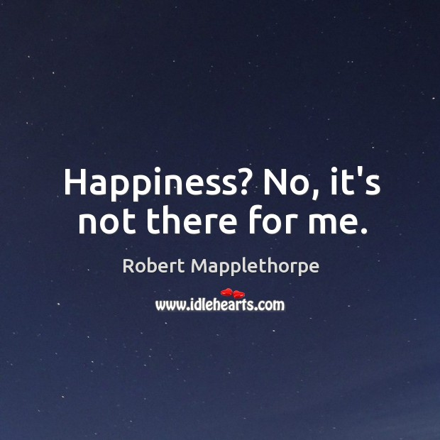 Happiness? No, it's not there for me. Image