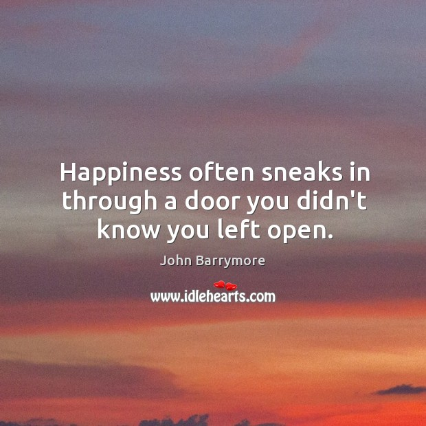 Image, Happiness often sneaks in through a door you didn't know you left open.