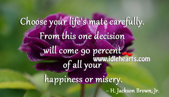 Choose Your Life'S Mate Carefully.