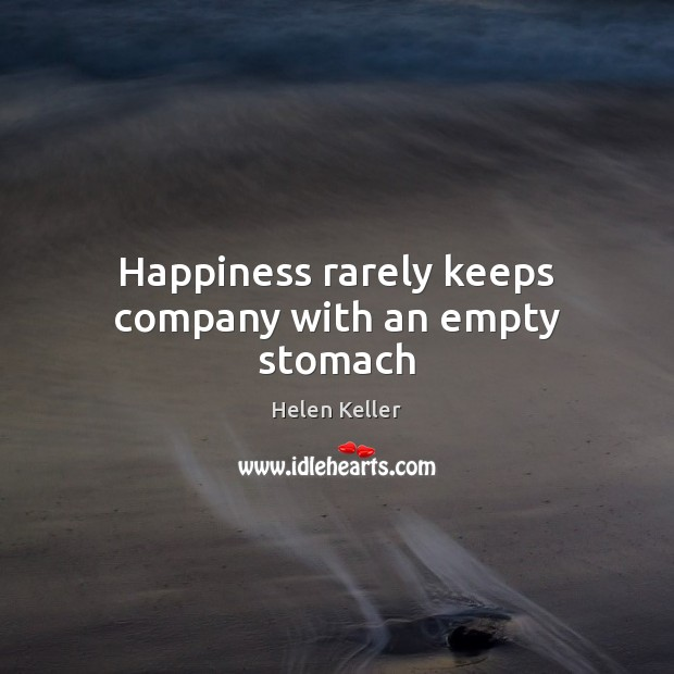 Image, Happiness rarely keeps company with an empty stomach