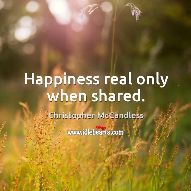 Happiness real only when shared. Image