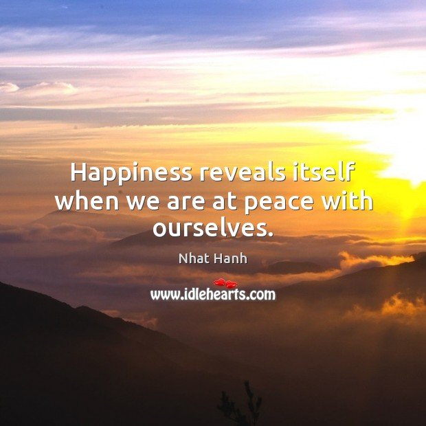 Image, Happiness reveals itself when we are at peace with ourselves.