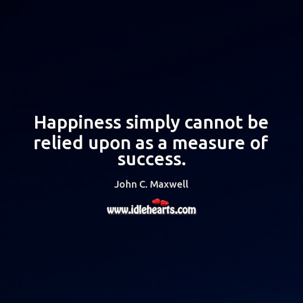 Image, Happiness simply cannot be relied upon as a measure of success.