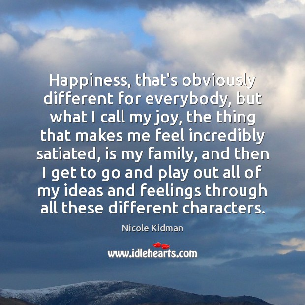 Happiness, that's obviously different for everybody, but what I call my joy, Nicole Kidman Picture Quote