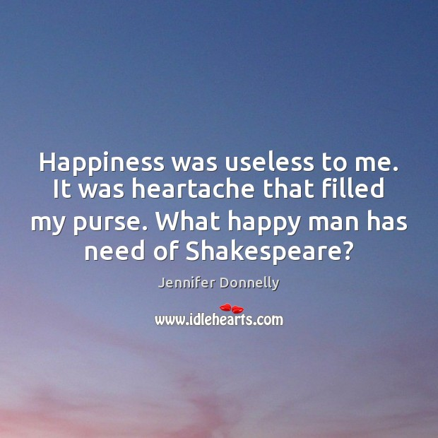 Happiness was useless to me. It was heartache that filled my purse. Image