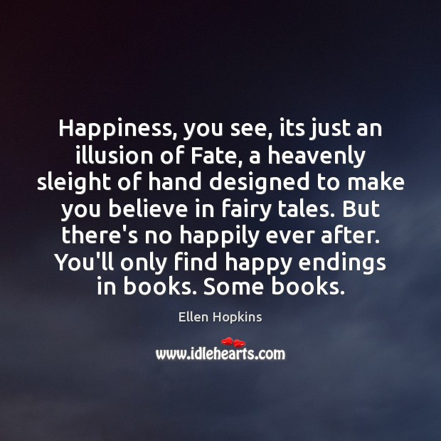 Happiness, you see, its just an illusion of Fate, a heavenly sleight Ellen Hopkins Picture Quote