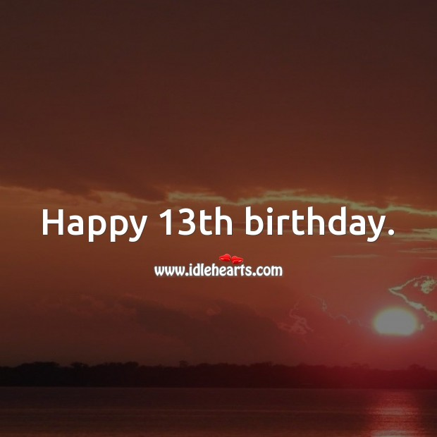 Happy 13th birthday. 13th Birthday Messages Image