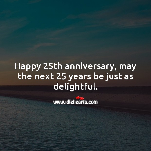 Happy 25th anniversary, may the next 25 years be just as delightful. 25th Wedding Anniversary Messages Image