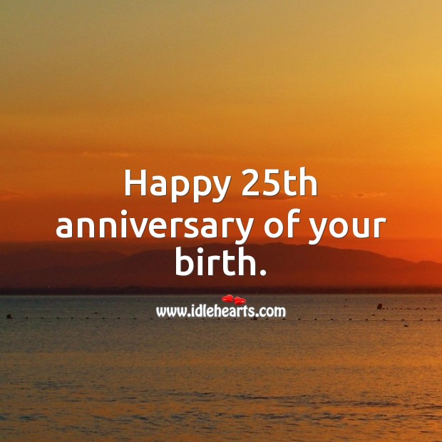 Happy 25th anniversary of your birth. 25th Birthday Messages