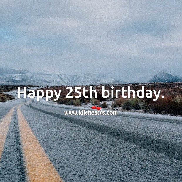 Happy 25th birthday. 25th Birthday Messages