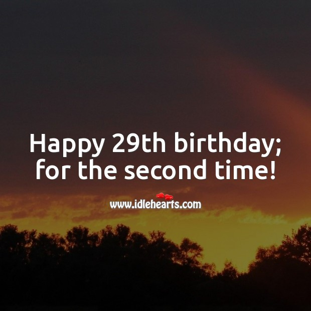Happy 29th birthday; for the second time! 30th Birthday Messages Image