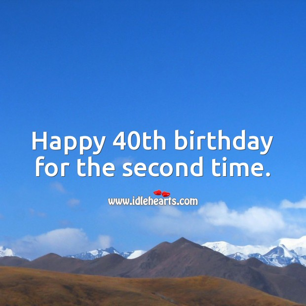 Happy 40th birthday for the second time. 80th Birthday Messages Image