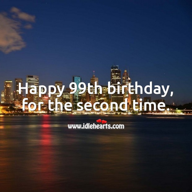 Happy 99th birthday, for the second time. 100th Birthday Messages Image