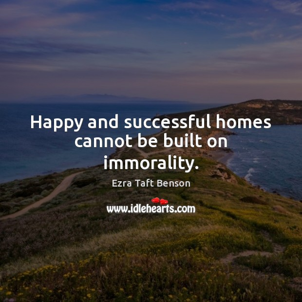 Image, Happy and successful homes cannot be built on immorality.