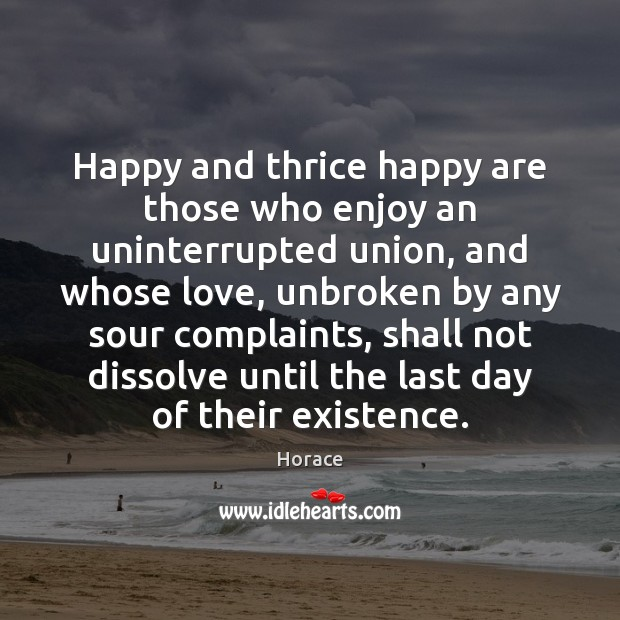 Image, Happy and thrice happy are those who enjoy an uninterrupted union, and