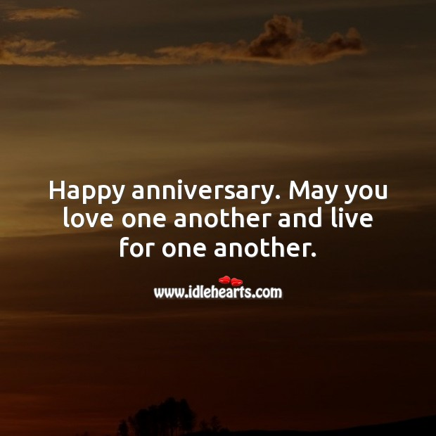 Happy anniversary. May you love one another and live for one another. Wedding Anniversary Messages Image
