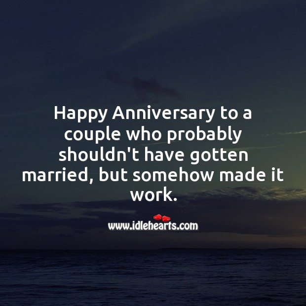 Happy Anniversary to a couple who probably shouldn't have gotten married, but somehow made it work. Funny Wedding Anniversary Messages Image