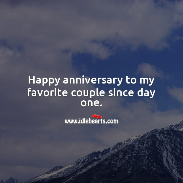 Happy anniversary to my favorite couple since day one. Anniversary Messages for Parents Image