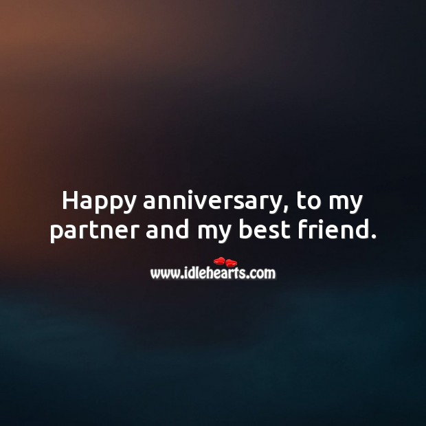Happy anniversary, to my partner and my best friend. Best Friend Quotes Image