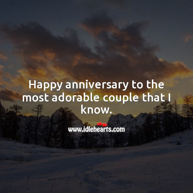 Happy anniversary to the most adorable couple that I know. Wedding Anniversary Messages Image