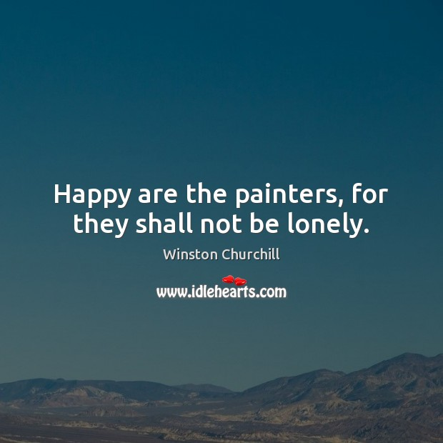 Image, Happy are the painters, for they shall not be lonely.