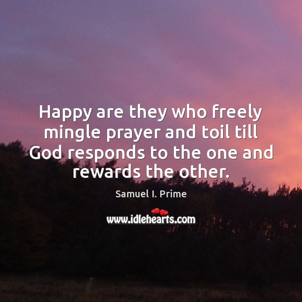 Happy are they who freely mingle prayer and toil till God responds Image