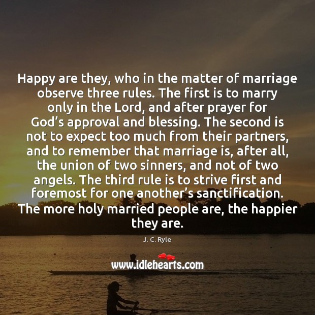 Happy are they, who in the matter of marriage observe three rules. Approval Quotes Image