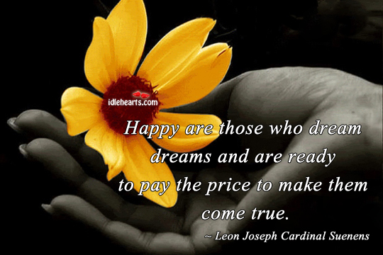 Happy Are Those Who Dream Dreams And Are Ready….