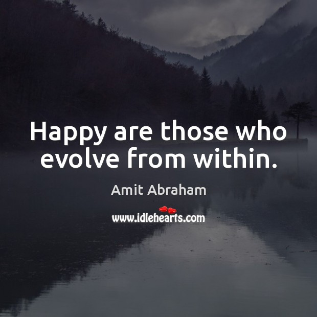 Image, Happy are those who evolve from within.