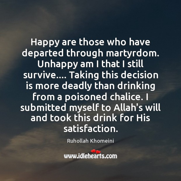Image, Happy are those who have departed through martyrdom. Unhappy am I that