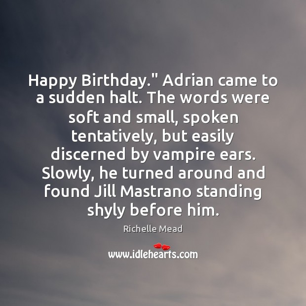 """Image, Happy Birthday."""" Adrian came to a sudden halt. The words were soft"""